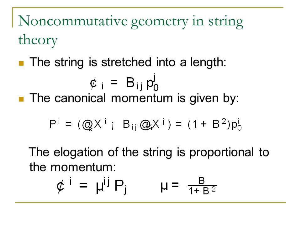 Noncommutative geometry in string theory The string is stretched into a length: The canonical momentum is given by: The elogation of the string is proportional to the momentum: