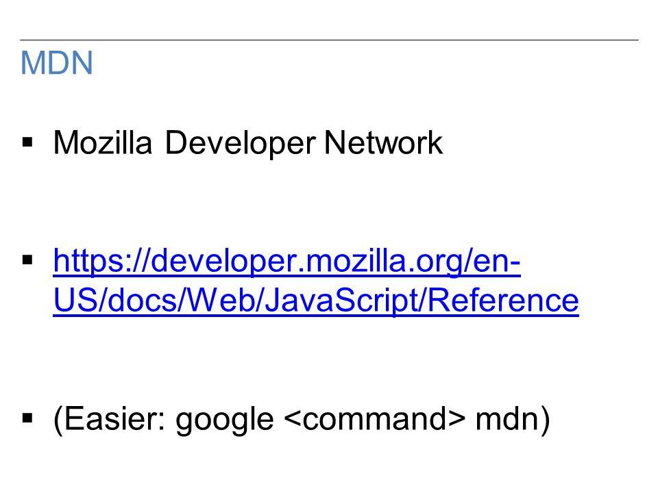 MDN  Mozilla Developer Network  https://developer.mozilla.org/en- US/docs/Web/JavaScript/Reference https://developer.mozilla.org/en- US/docs/Web/JavaScript/Reference  (Easier: google mdn)