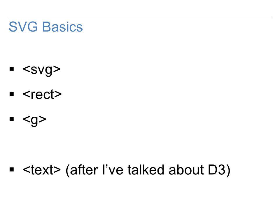 SVG Basics   (after I've talked about D3)