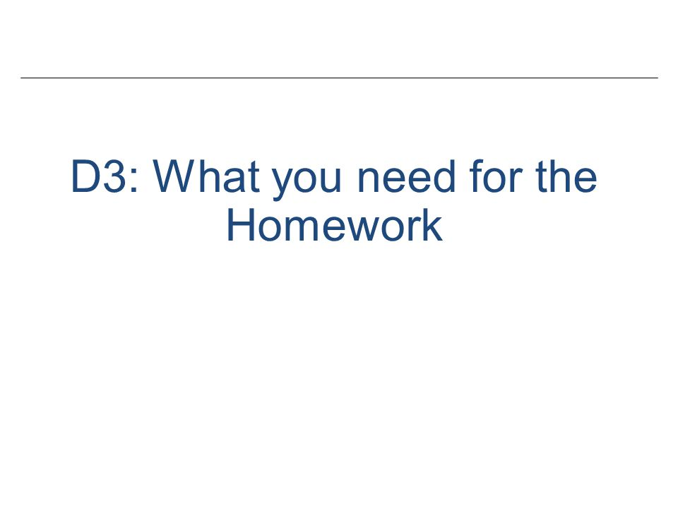 D3: What you need for the Homework