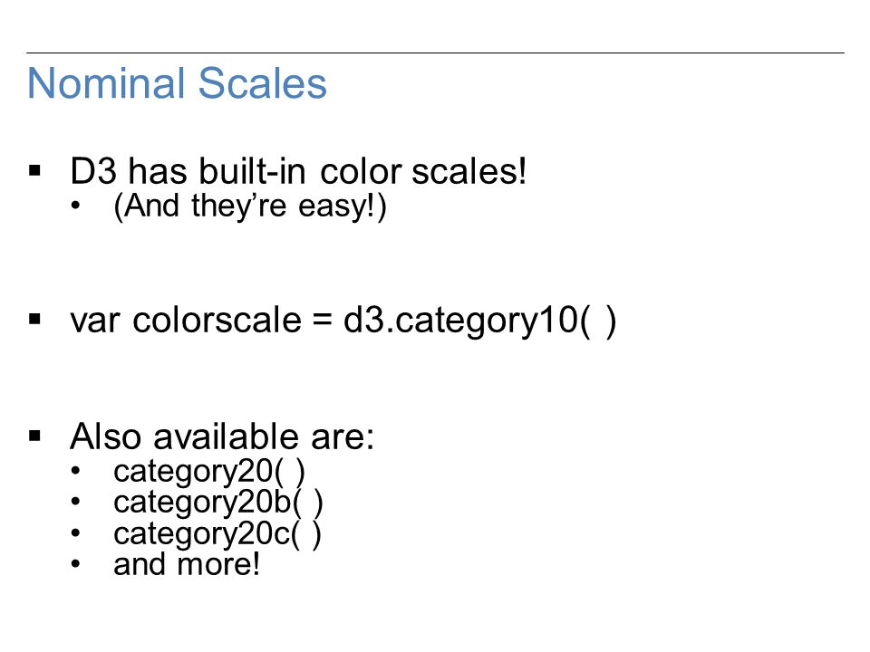 Nominal Scales  D3 has built-in color scales.