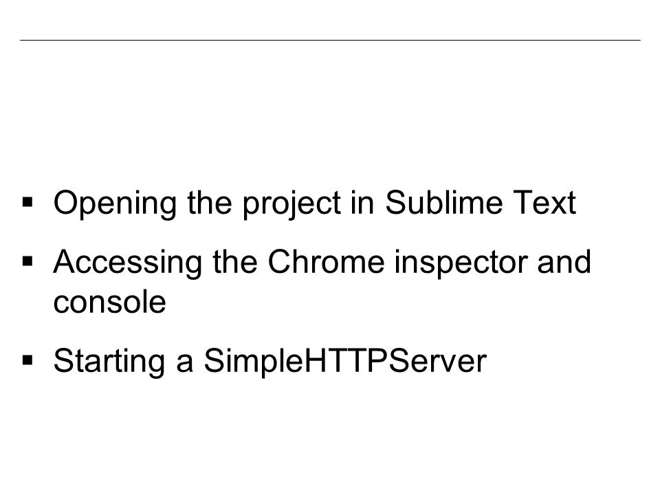 Opening a project in Sublime Text  http://www.sublimetext.com/ http://www.sublimetext.com/  File  Open on Mac  File  Open Folder on PC  Select the coffee-vis folder  Click Open