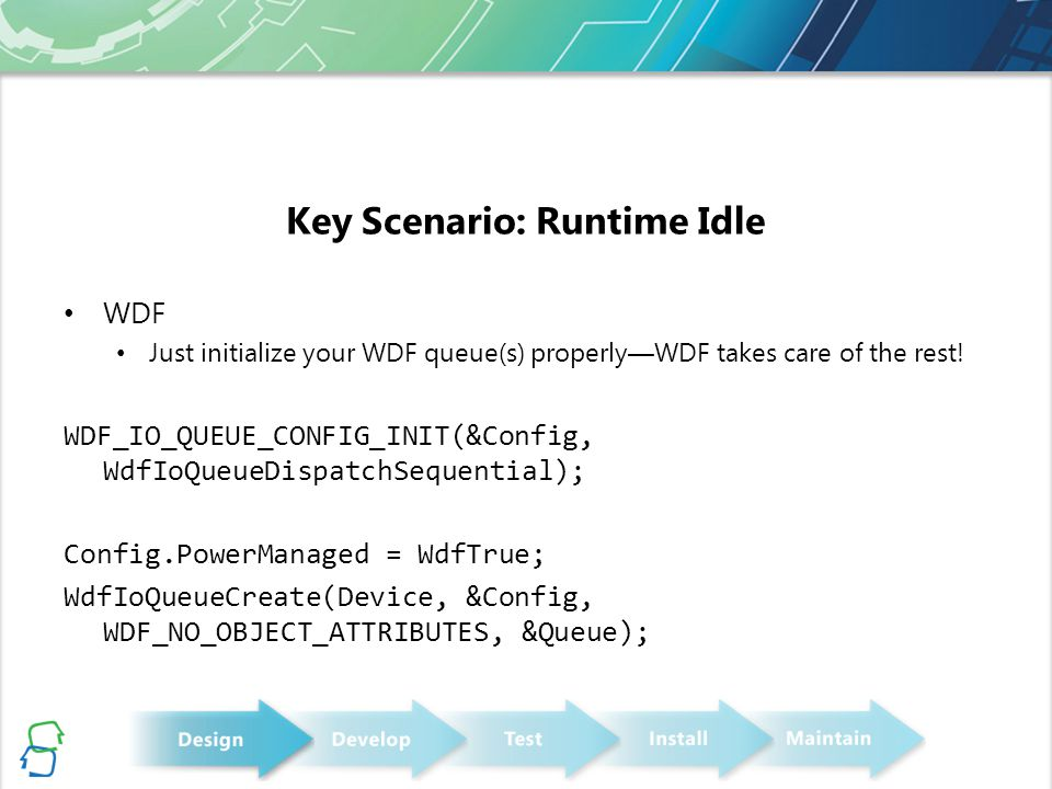 Key Scenario: Runtime Idle WDF Just initialize your WDF queue(s) properly—WDF takes care of the rest.