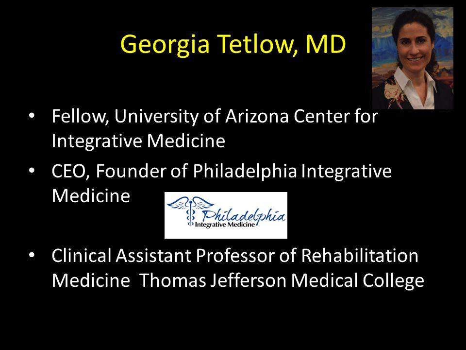 Fellow, University of Arizona Center for Integrative Medicine CEO, Founder of Philadelphia Integrative Medicine Clinical Assistant Professor of Rehabilitation Medicine Thomas Jefferson Medical College