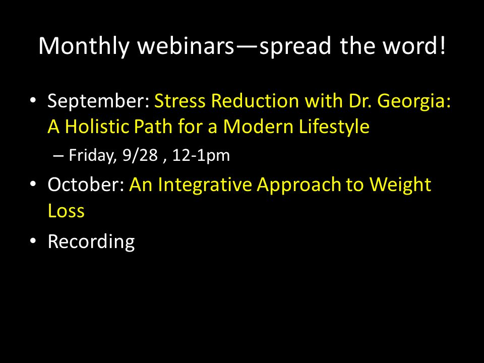 Monthly webinars—spread the word! September: Stress Reduction with Dr. Georgia: A Holistic Path for a Modern Lifestyle – Friday, 9/28, 12-1pm October: