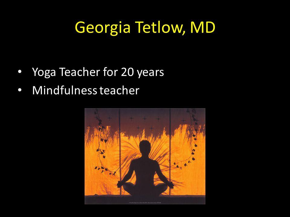 Georgia Tetlow, MD Yoga Teacher for 20 years Mindfulness teacher