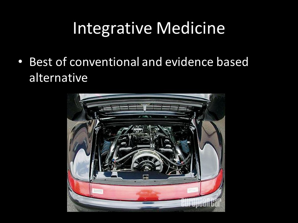 Integrative Medicine Best of conventional and evidence based alternative