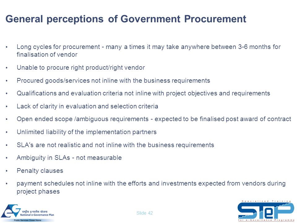 Slide 42 Long cycles for procurement - many a times it may take anywhere between 3-6 months for finalisation of vendor Unable to procure right product