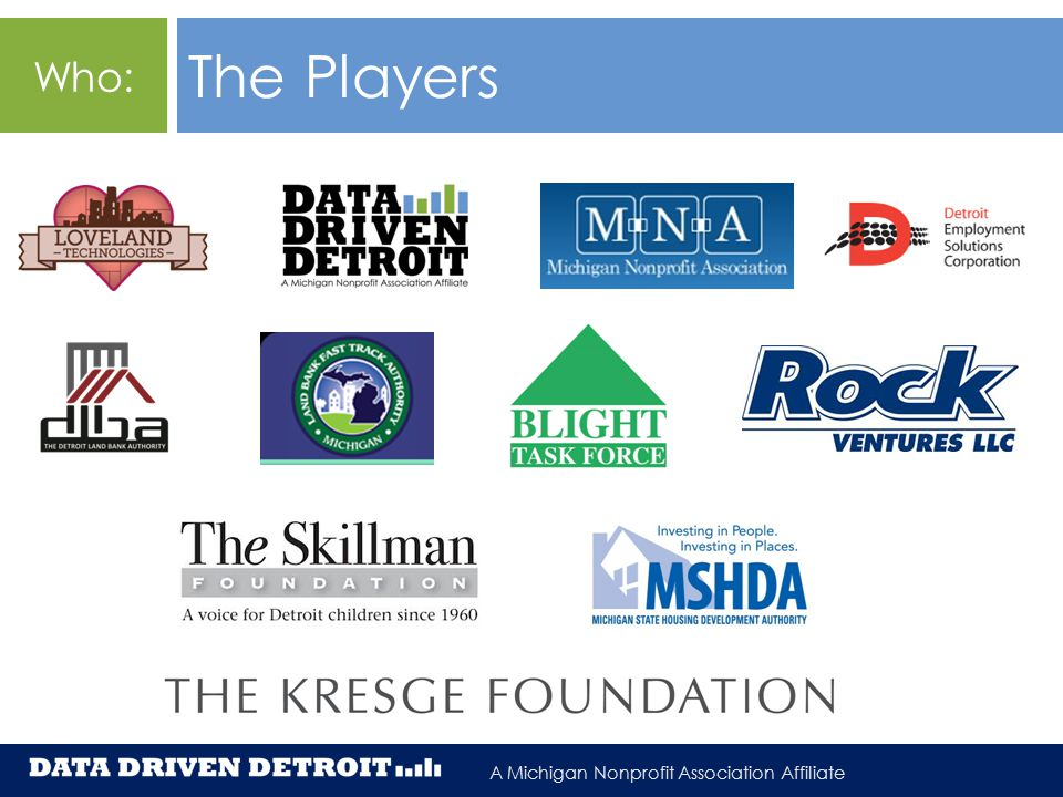 Affiliated with the Michigan Nonprofit Association A Michigan Nonprofit Association Affiliate The Players Who: