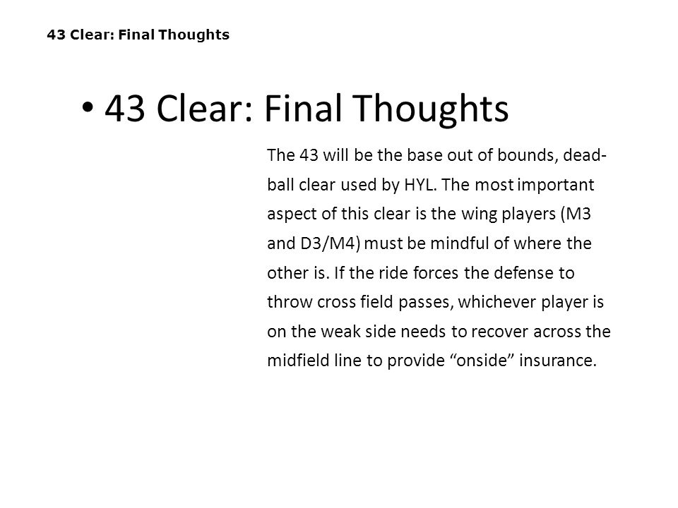 43 Clear: Final Thoughts The 43 will be the base out of bounds, dead- ball clear used by HYL. The most important aspect of this clear is the wing play