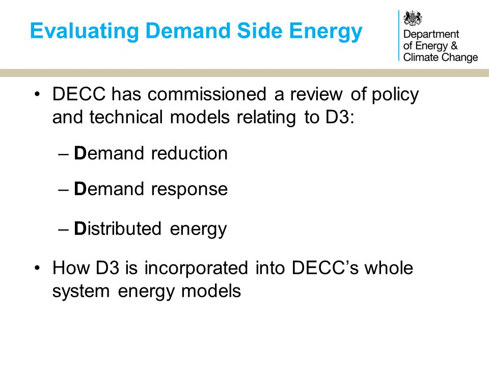 Government has wide portfolio of energy efficiency policies in place EEDO co-ordinates – Products Policy recently added Forthcoming areas of activity: ESOS, Demand Reduction Pilot, Zero Carbon Homes Energy Efficiency Strategy Update December 2013 D3 – Demand Reduction