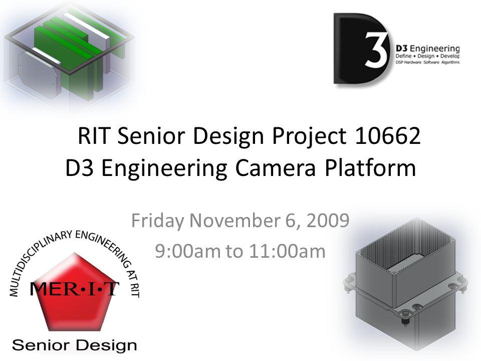 RIT Senior Design Project 10662 D3 Engineering Camera Platform Friday November 6, 2009 9:00am to 11:00am