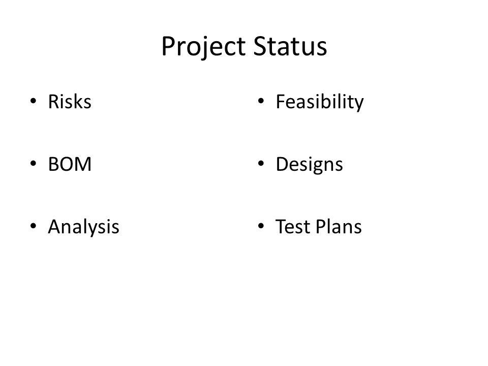 Project Status Risks BOM Analysis Feasibility Designs Test Plans