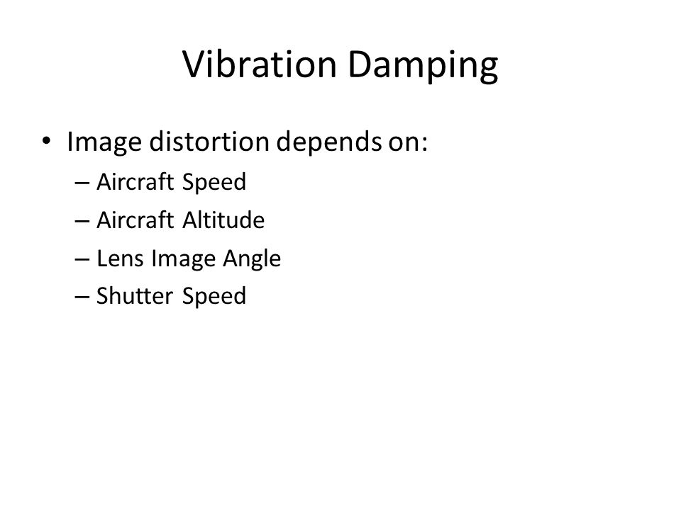 Vibration Damping Image distortion depends on: – Aircraft Speed – Aircraft Altitude – Lens Image Angle – Shutter Speed