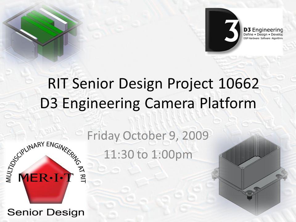 RIT Senior Design Project 10662 D3 Engineering Camera Platform Friday October 9, 2009 11:30 to 1:00pm
