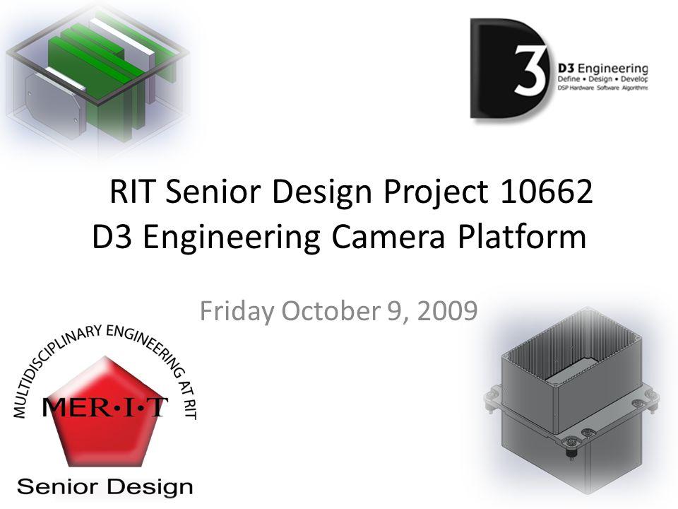 RIT Senior Design Project 10662 D3 Engineering Camera Platform Friday October 9, 2009