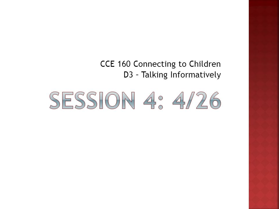 CCE 160 Connecting to Children D3 – Talking Informatively