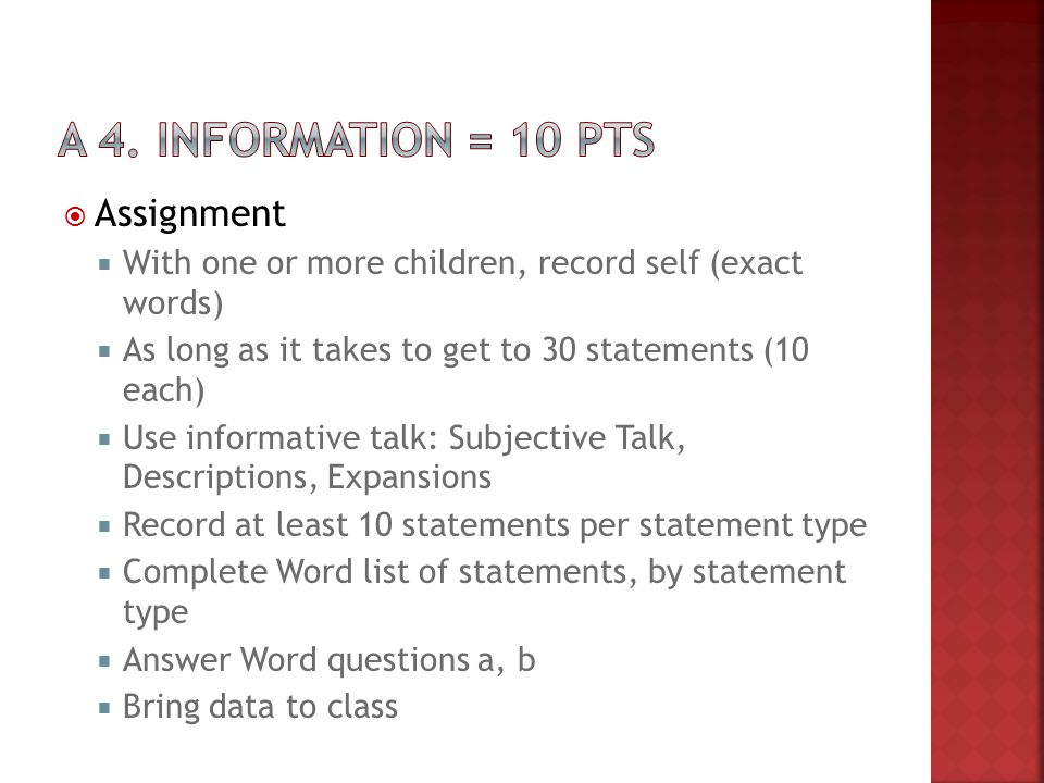  Assignment  With one or more children, record self (exact words)  As long as it takes to get to 30 statements (10 each)  Use informative talk: Su