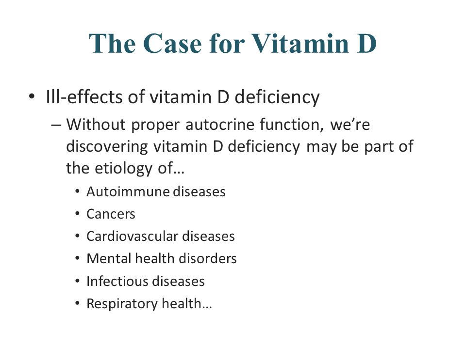 The Case for Vitamin D Ill-effects of vitamin D deficiency – Without proper autocrine function, we're discovering vitamin D deficiency may be part of