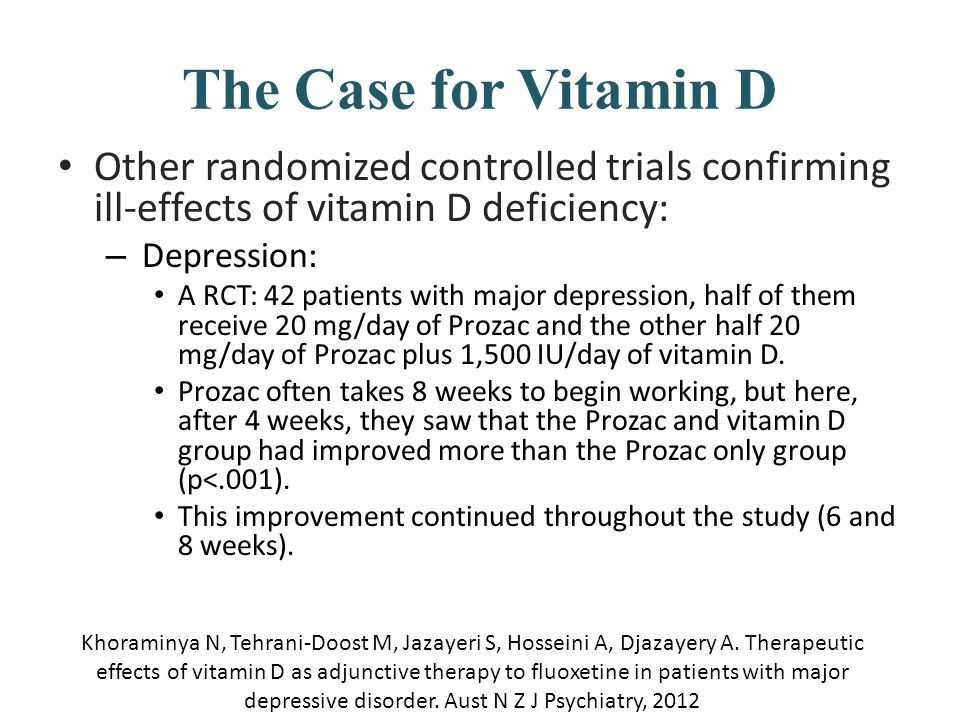 The Case for Vitamin D Other randomized controlled trials confirming ill-effects of vitamin D deficiency: – Depression: A RCT: 42 patients with major