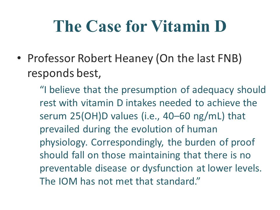 "The Case for Vitamin D Professor Robert Heaney (On the last FNB) responds best, ""I believe that the presumption of adequacy should rest with vitamin D"