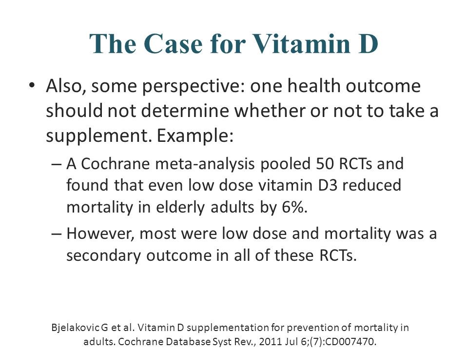 The Case for Vitamin D Also, some perspective: one health outcome should not determine whether or not to take a supplement. Example: – A Cochrane meta