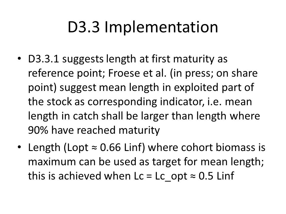 D3.3 Implementation D3.3.1 suggests length at first maturity as reference point; Froese et al. (in press; on share point) suggest mean length in explo