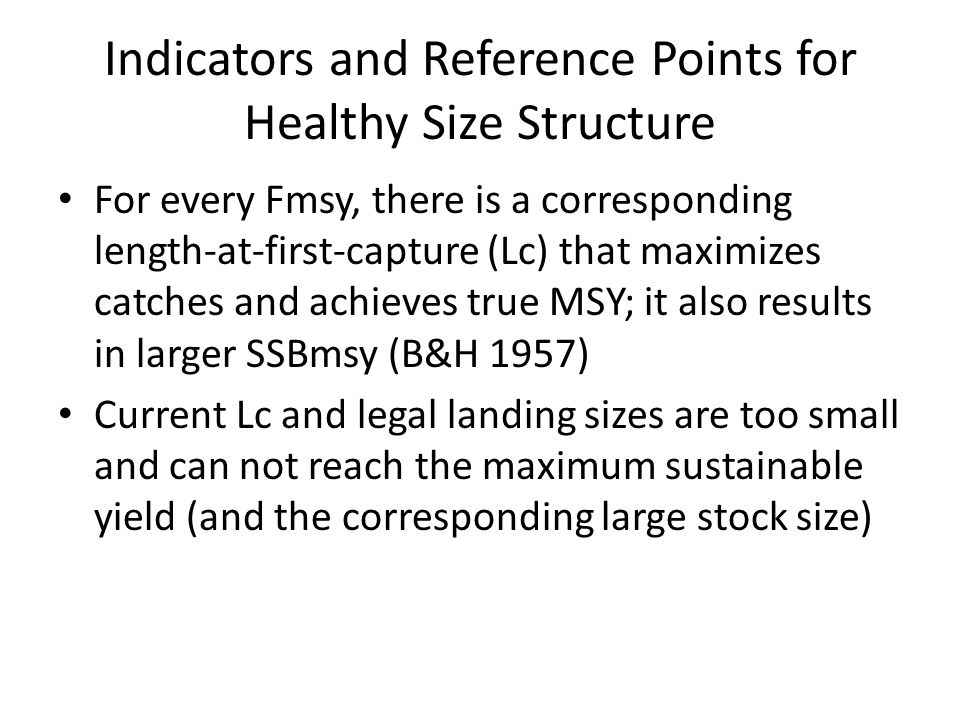 Indicators and Reference Points for Healthy Size Structure For every Fmsy, there is a corresponding length-at-first-capture (Lc) that maximizes catche