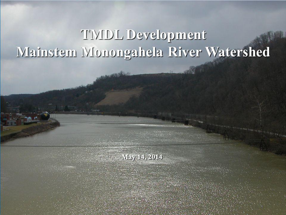 TMDL Development Mainstem Monongahela River Watershed May 14, 2014