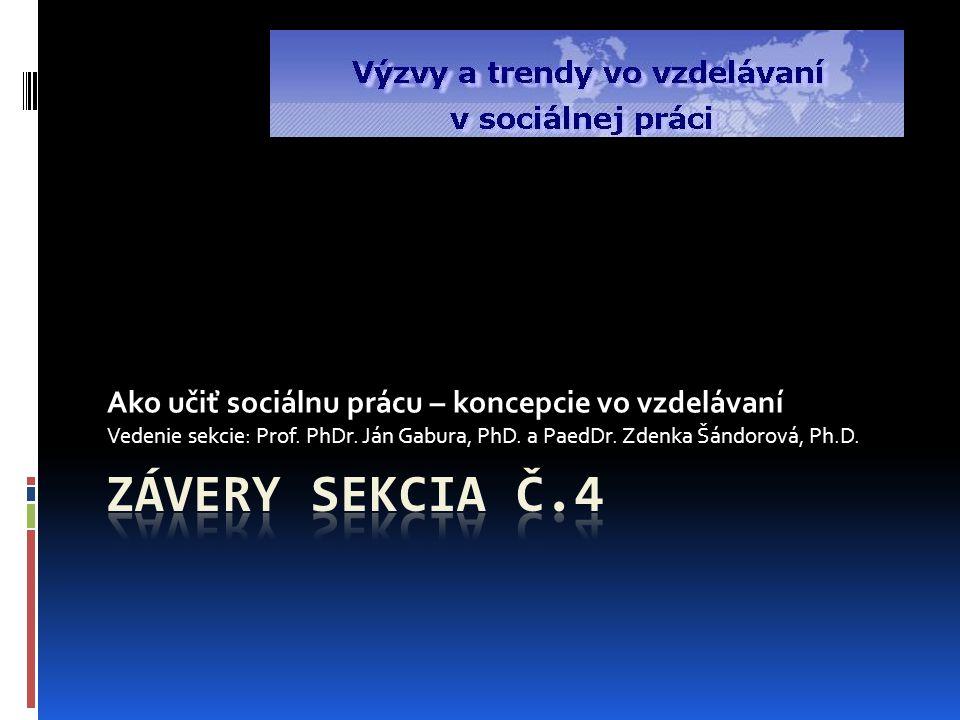 Ako učiť sociálnu prácu – koncepcie vo vzdelávaní Vedenie sekcie: Prof.