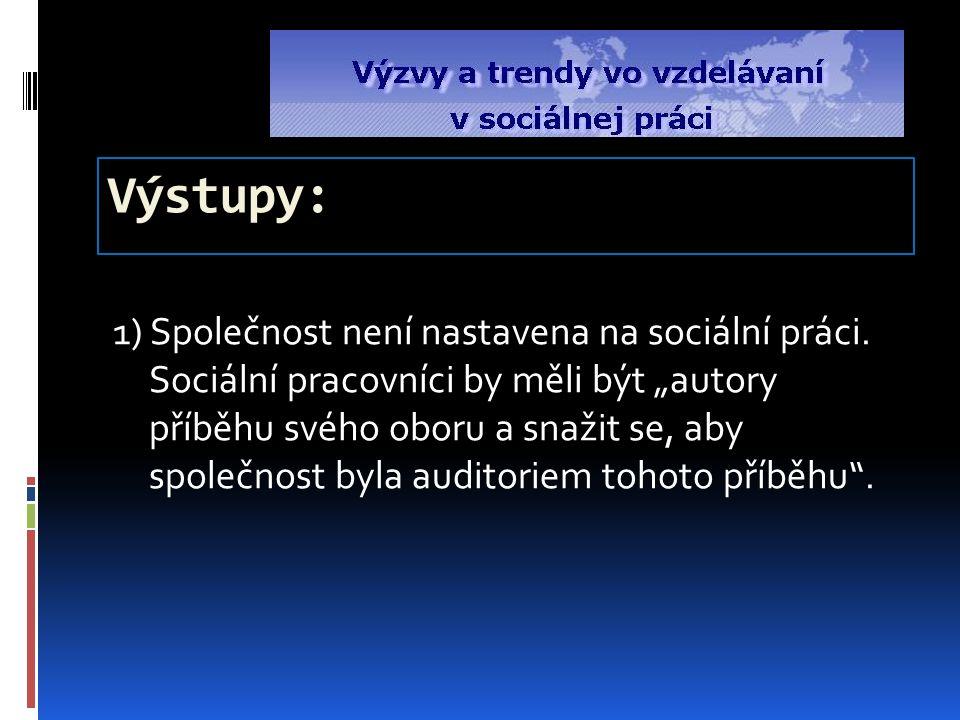 Výstupy: 1) Společnost není nastavena na sociální práci.