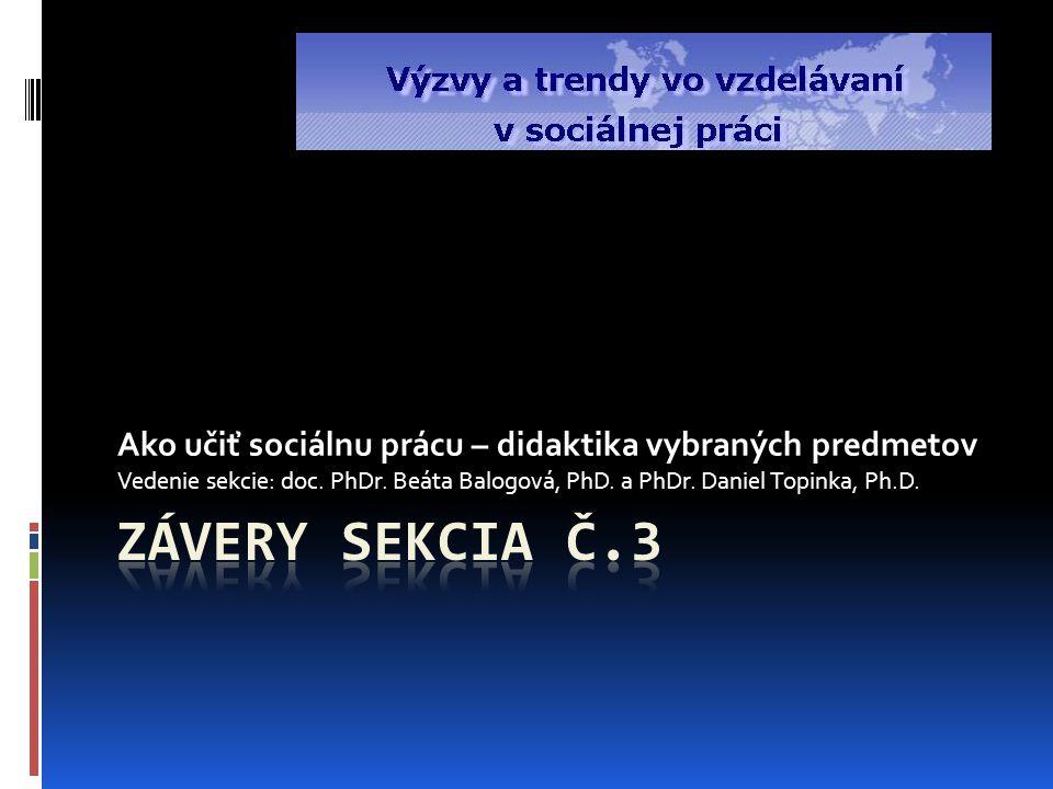 Ako učiť sociálnu prácu – didaktika vybraných predmetov Vedenie sekcie: doc.