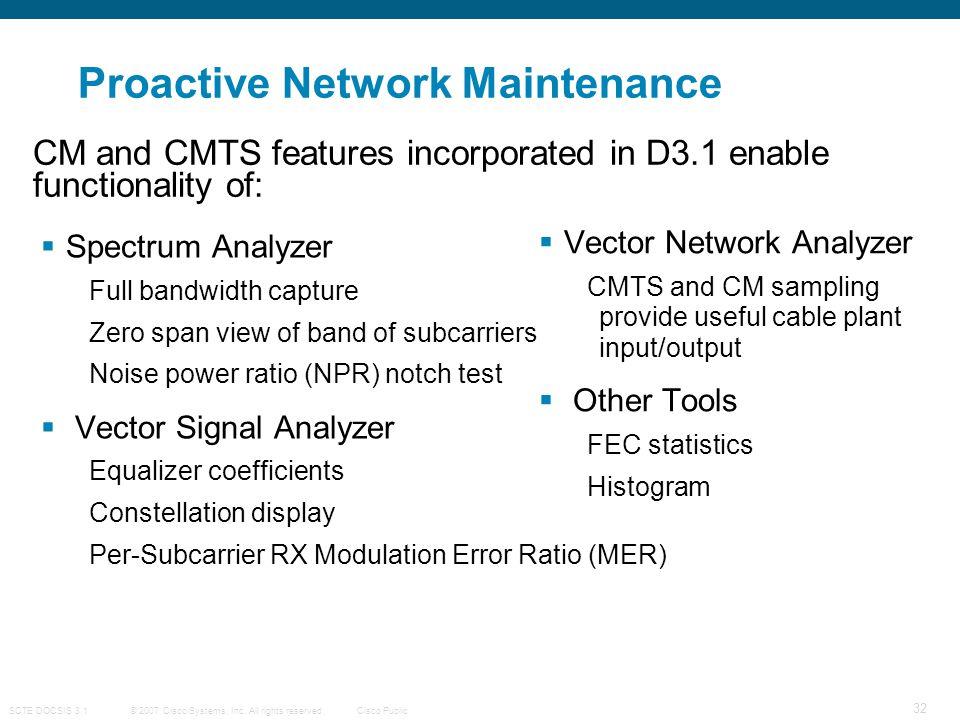 © 2007 Cisco Systems, Inc. All rights reserved. SCTE DOCSIS 3.1 32 Cisco Public Proactive Network Maintenance  Spectrum Analyzer Full bandwidth captu