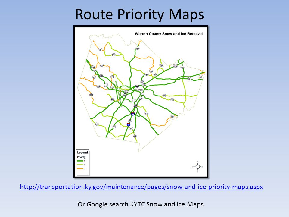 Route Priority Maps http://transportation.ky.gov/maintenance/pages/snow-and-ice-priority-maps.aspx Or Google search KYTC Snow and Ice Maps