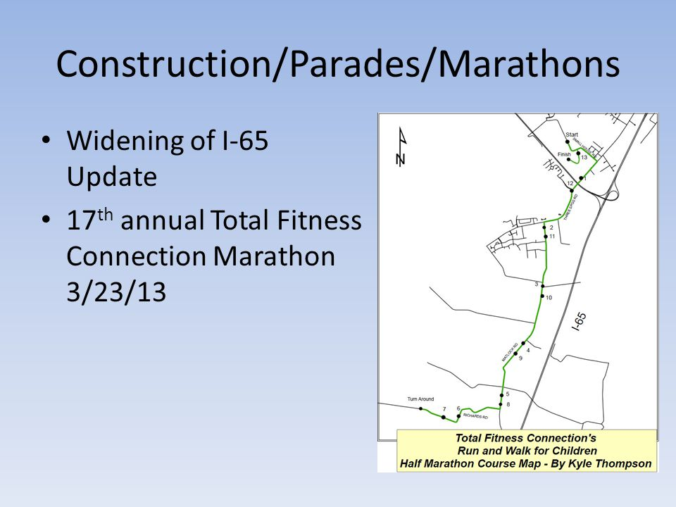 Construction/Parades/Marathons Widening of I-65 Update 17 th annual Total Fitness Connection Marathon 3/23/13