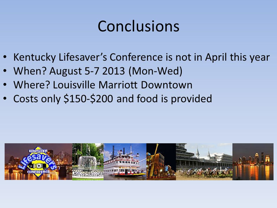 Conclusions Kentucky Lifesaver's Conference is not in April this year When.