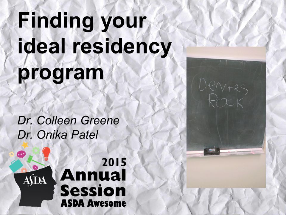 Finding your ideal residency program Dr. Colleen Greene Dr. Onika Patel