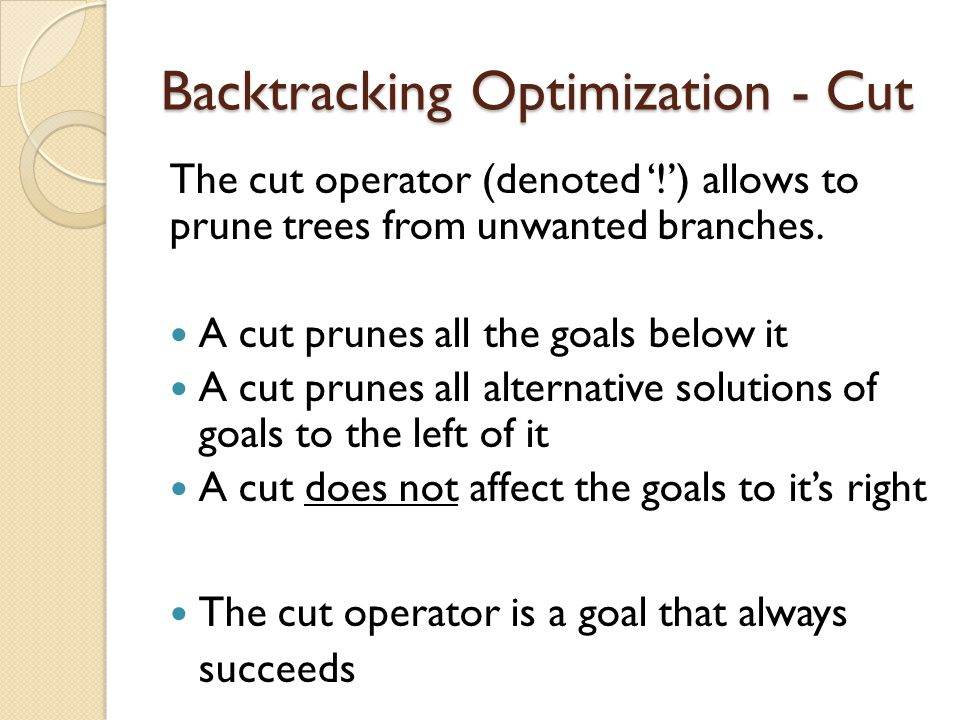 Backtracking Optimization - Cut The cut operator (denoted '!') allows to prune trees from unwanted branches.