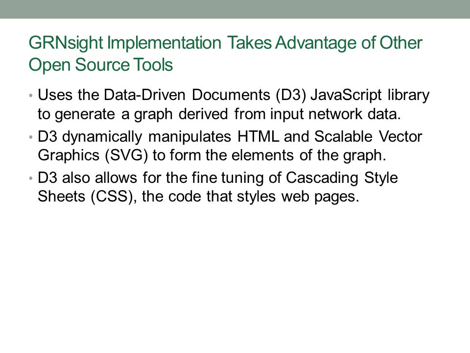 GRNsight Implementation Takes Advantage of Other Open Source Tools Uses the Data-Driven Documents (D3) JavaScript library to generate a graph derived