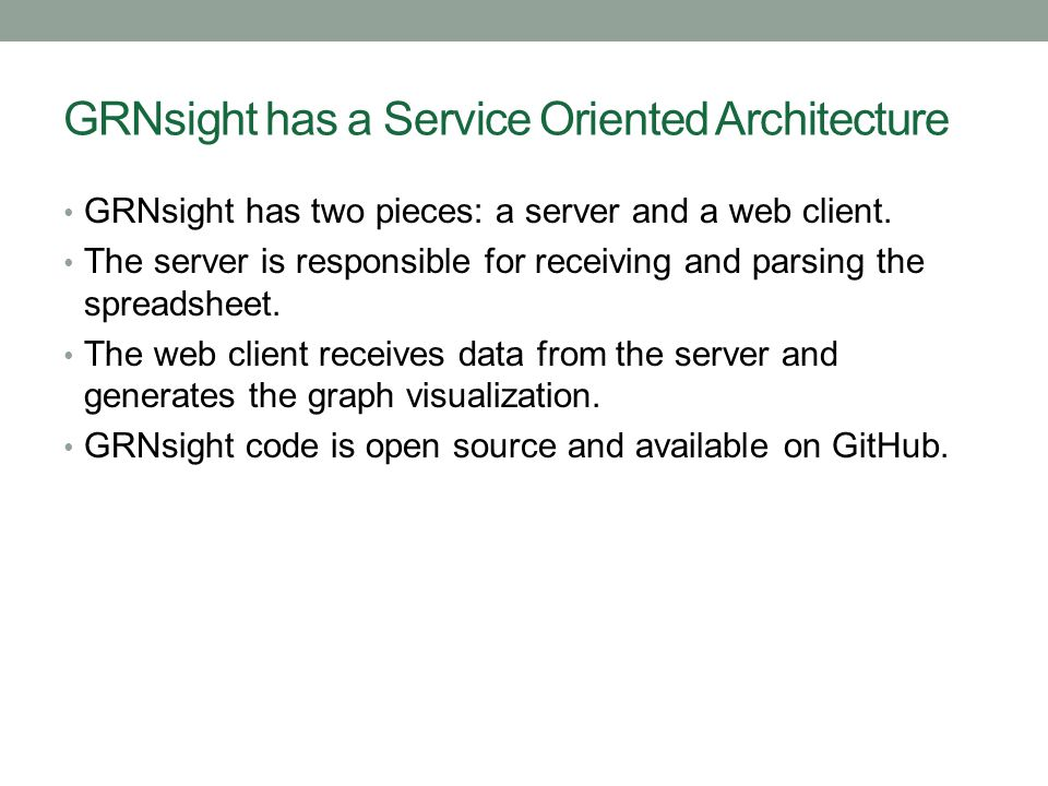 GRNsight has a Service Oriented Architecture GRNsight has two pieces: a server and a web client. The server is responsible for receiving and parsing t