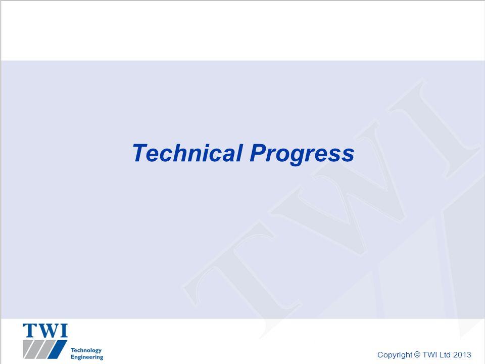 Copyright © TWI Ltd 2013 Technical Progress