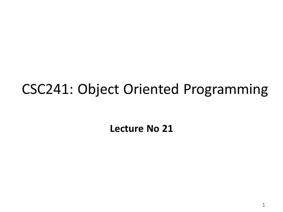 1 CSC241: Object Oriented Programming Lecture No 21