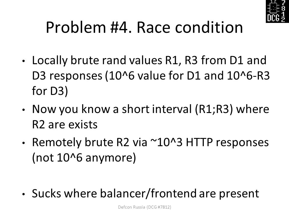 Problem #4. Race condition Locally brute rand values R1, R3 from D1 and D3 responses (10^6 value for D1 and 10^6-R3 for D3) Now you know a short inter