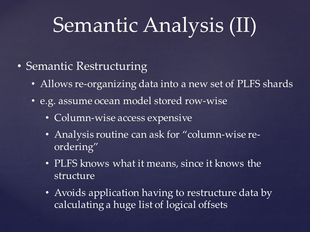 Semantic Analysis (II) Semantic Restructuring Allows re-organizing data into a new set of PLFS shards e.g.
