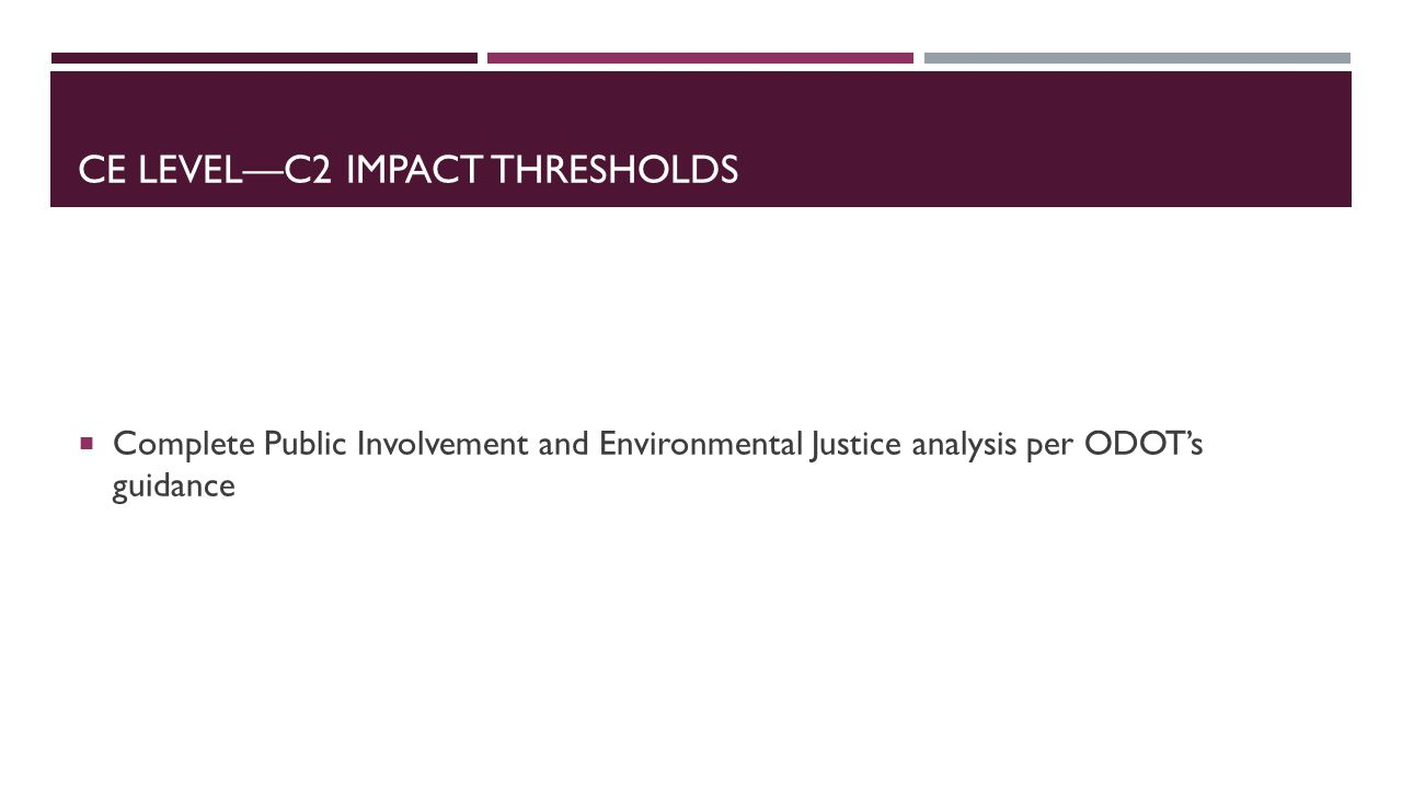 CE LEVEL—C2 IMPACT THRESHOLDS  Complete Public Involvement and Environmental Justice analysis per ODOT's guidance