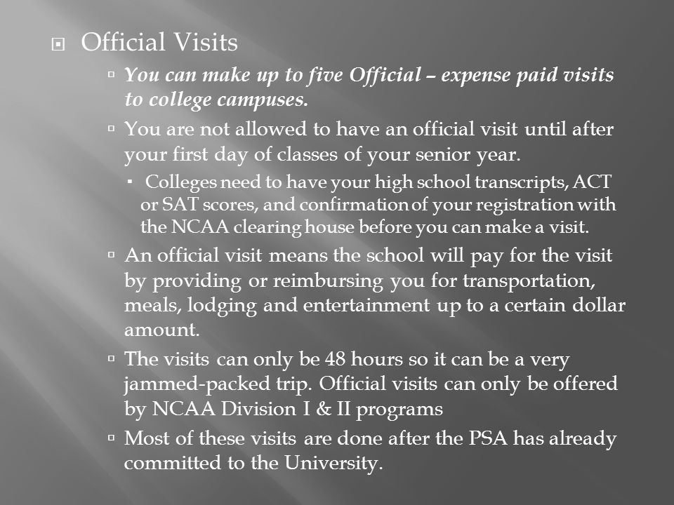  Official Visits  You can make up to five Official – expense paid visits to college campuses.