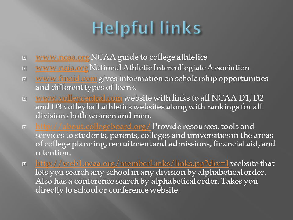  www.ncaa.org NCAA guide to college athletics www.ncaa.org  www.naia.org National Athletic Intercollegiate Association www.naia.org  www.finaid.com