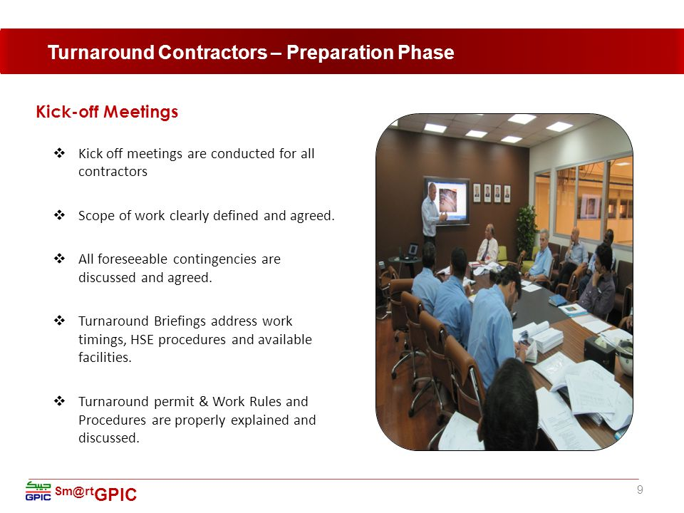 Sm@rt GPIC Inductions & Briefings  HSE Induction and training is given to every person entering the complex where:  Every Contractor is made aware of all the hazards and activities of GPIC before entering the complex  Responsible personnel are Identified and made available  Emergency Alarms and actions are Clearly Explained  Test is conducted for each person after the training to assure their understanding of our HSE requirements.