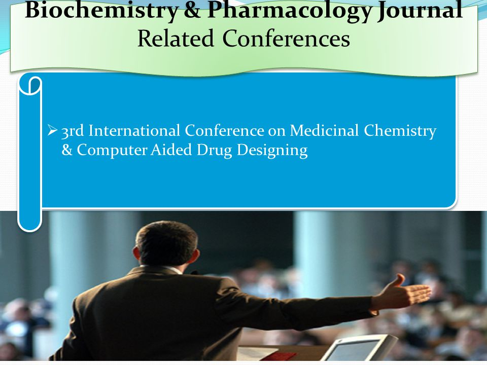  3rd International Conference on Medicinal Chemistry & Computer Aided Drug Designing Biochemistry & Pharmacology Journal Related Conferences Biochemistry & Pharmacology Journal Related Conferences