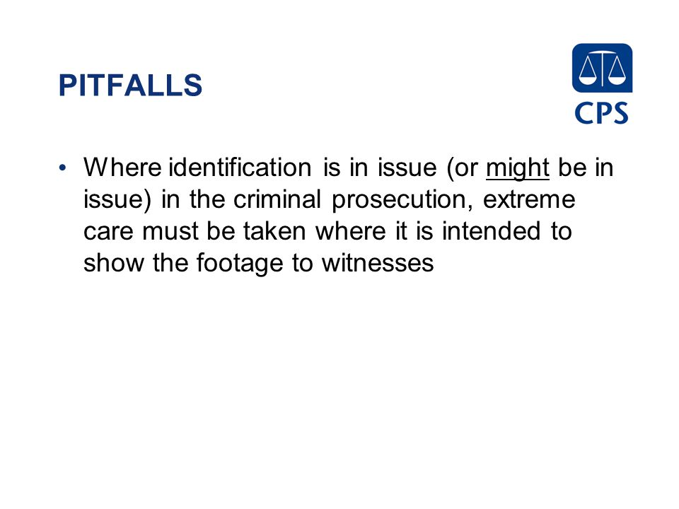 PITFALLS Where identification is in issue (or might be in issue) in the criminal prosecution, extreme care must be taken where it is intended to show